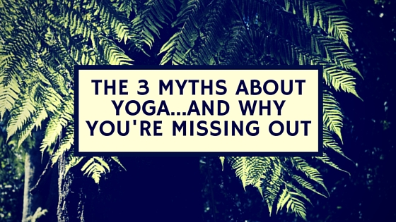 The 3 myths about yoga…and why you're missing out