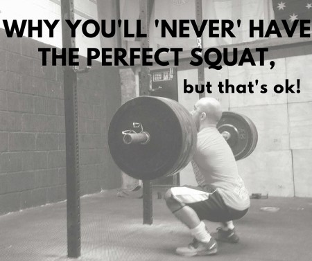 Why you'll NEVER have the perfect squat, but that's ok!